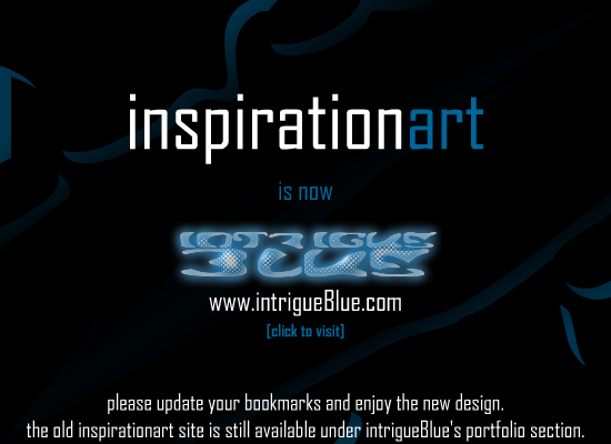 inspirationart is now intrigueBlue.com [click to visit] - please update your bookmarks and enjoy the new design. the old inspirationart site is still available under intrigueBlue's portfolio section.